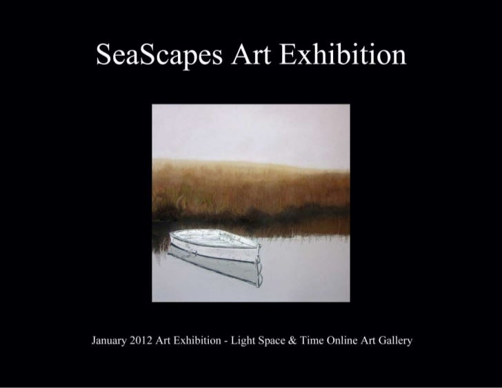 SeaScapes Art Exhibition        January 2012                       Light Space & Time Online Art Gallery                  ...