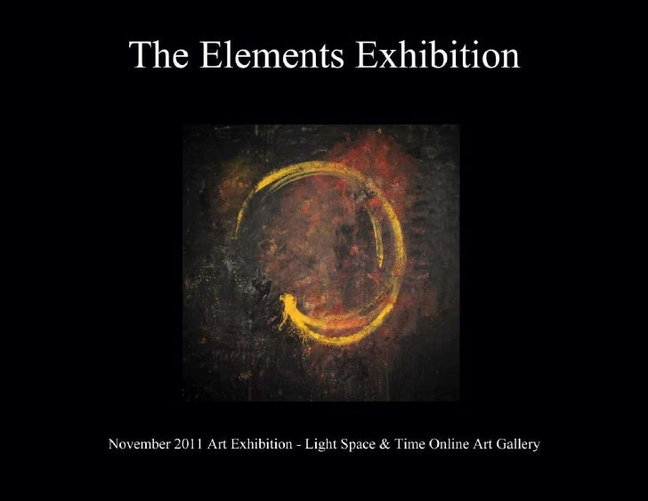 The Elements Exhibition       November 2011                   Light Space & Time Online Art Gallery                   118 ...