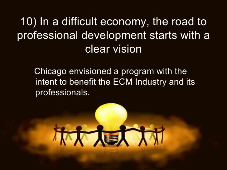 10)   In a difficult economy, the road to professional development starts with a clear vision Chicago envisioned a program...