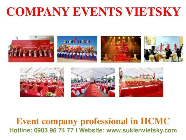 COMPANY EVENTS VIETSKY Event company professional in HCMC Hotline: 0903 96 74 77 I Website: www.sukienvietsky.com