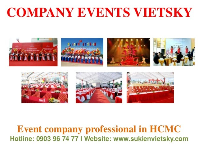 COMPANY EVENTS VIETSKY Event company professional in HCMC Hotline: 0903 96 74 77 I Website: www.sukienvietsky.com