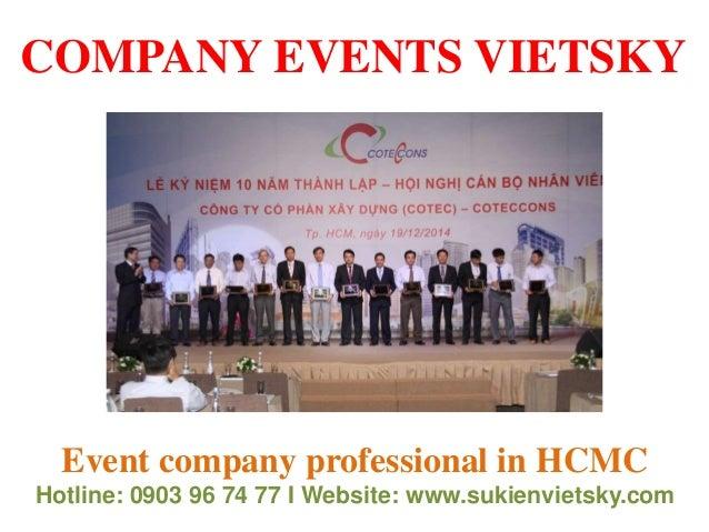 Event company professional in HCMC Hotline: 0903 96 74 77 I Website: www.sukienvietsky.com COMPANY EVENTS VIETSKY