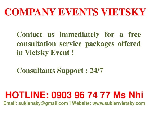 HOTLINE: 0903 96 74 77 Ms Nhi Email: sukiensky@gmail.com I Website: www.sukienvietsky.com Contact us immediately for a fre...