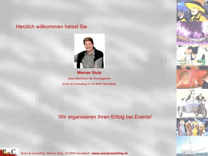 Herzlich willkommen heisst Sie Werner Stulz Geschäftsführer der Eventagentur Event & Consulting in CH 8954 Geroldswil Wir ...