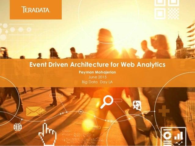 Event Driven Architecture for Web Analytics Peyman Mohajerian June 2015 Big Data Day LA