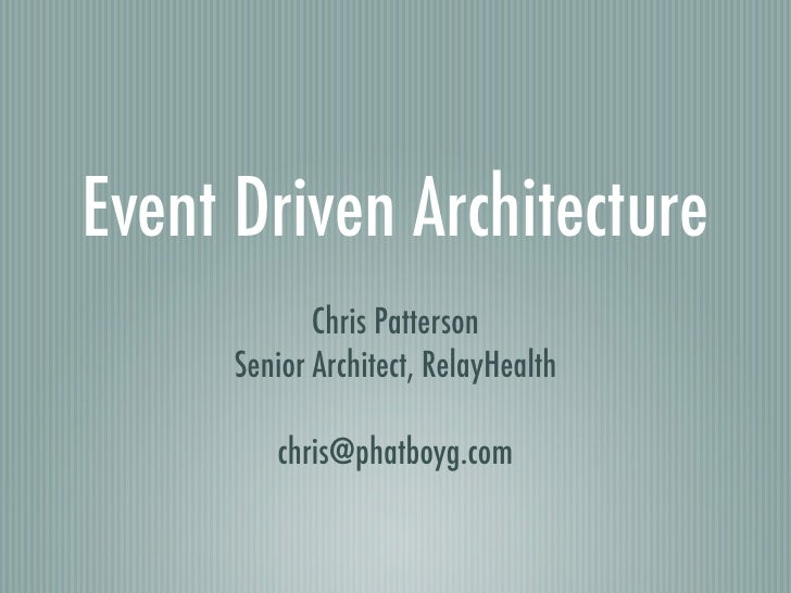 Event Driven Architecture              Chris Patterson       Senior Architect, RelayHealth           chris@phatboyg.com