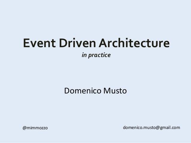 Event Driven Architecture In Practice Domenico Musto @mimmozzo  Domenico.musto@gmail.com ...