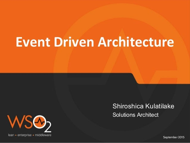 September 2015 Event Driven Architecture Shiroshica Kulatilake Solutions Architect