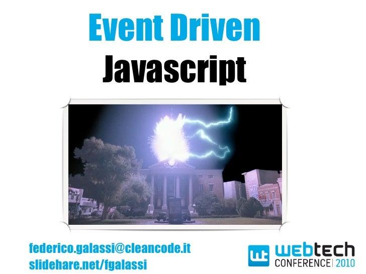Event Driven           Javascriptfederico.galassi@cleancode.itslidehare.net/fgalassi
