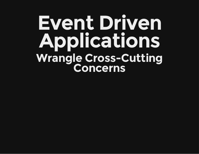 Event Driven Applications Wrangle Cross-Cutting Concerns