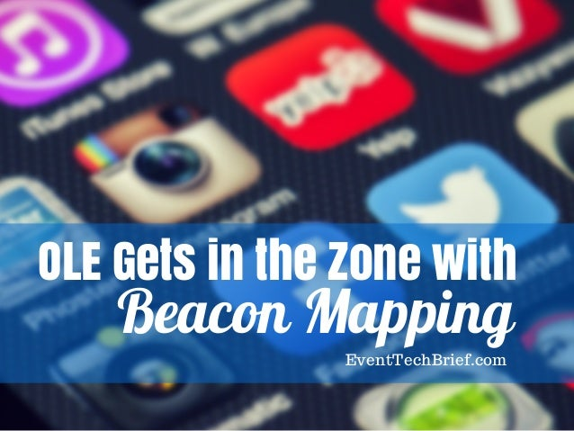OLE Gets in the Zone with Beacon Mapping EventTechBrief.com