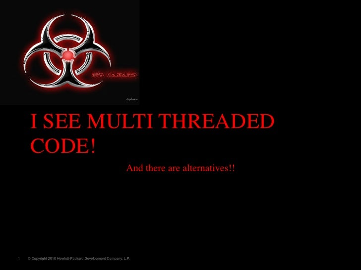 I SEE MULTI THREADED     CODE!                                                           And there are alternatives!!1  ...