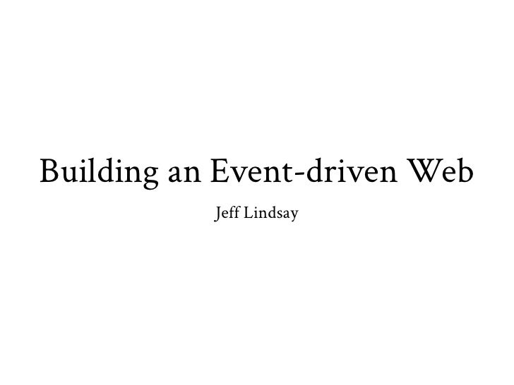 Building an Event-driven Web           Jeff Lindsay