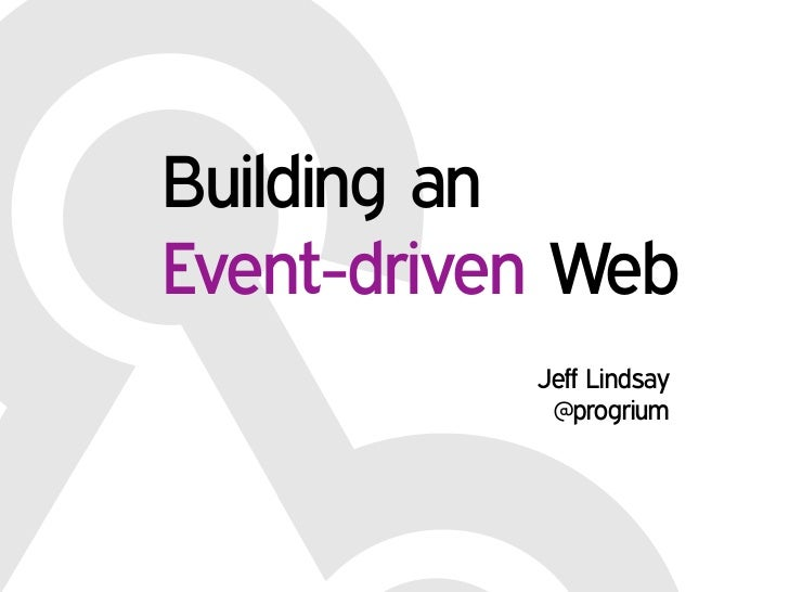 Building anEvent-driven Web           Jeff Lindsay            @progrium