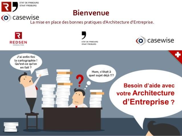 1 Bienvenue La mise en place des bonnes pratiques d'Architecture d'Entreprise. R edsen C onsulting -C asew ise