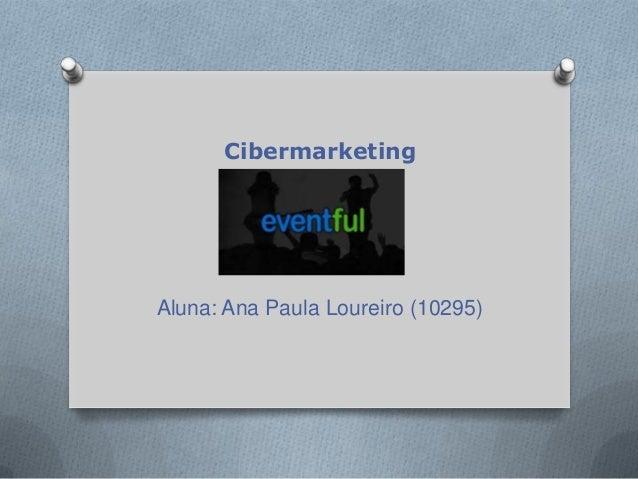 CibermarketingAluna: Ana Paula Loureiro (10295)