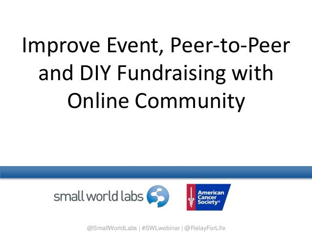 @SmallWorldLabs | #SWLwebinar | @RelayForLife Improve Event, Peer-to-Peer and DIY Fundraising with Online Community