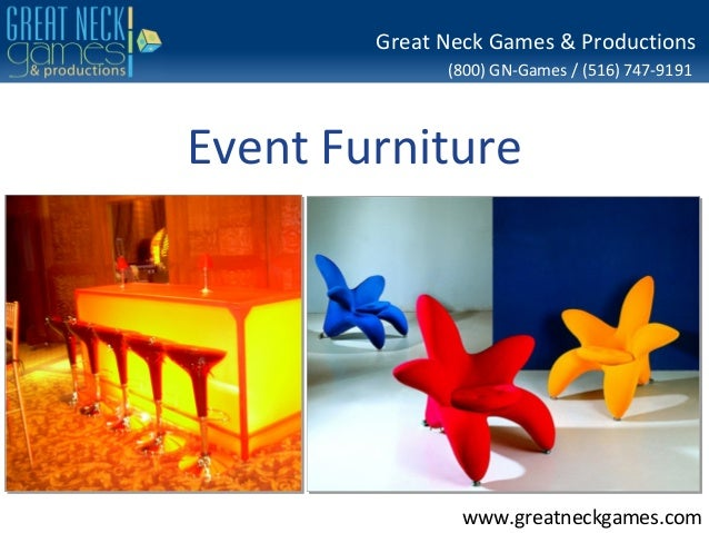 (800) GN-Games / (516) 747-9191www.greatneckgames.comGreat Neck Games & ProductionsEvent Furniture