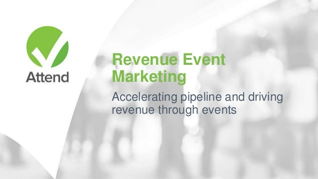 Revenue Event Marketing Accelerating pipeline and driving revenue through events