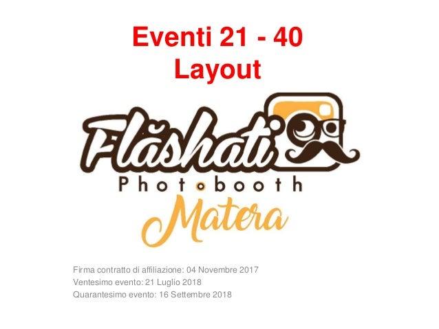 Eventi 21 - 40 Layout Firma contratto di affiliazione: 04 Novembre 2017 Ventesimo evento: 21 Luglio 2018 Quarantesimo even...