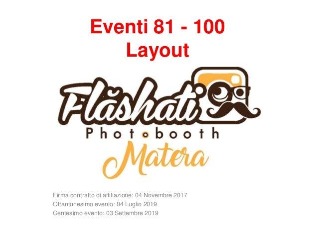 Eventi 81 - 100 Layout Firma contratto di affiliazione: 04 Novembre 2017 Ottantunesimo evento: 04 Luglio 2019 Centesimo ev...