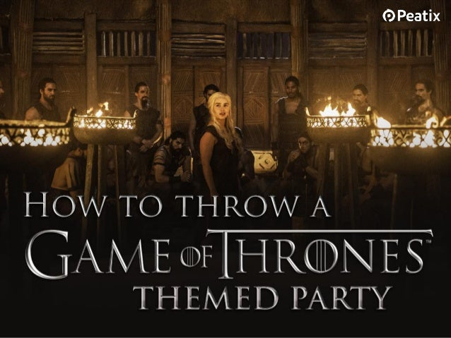 Event ideas how to plan a game of thrones themed party for How to plan a party