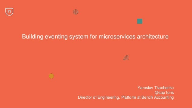 Building eventing system for microservices architecture Yaroslav Tkachenko @sap1ens Director of Engineering, Platform at B...