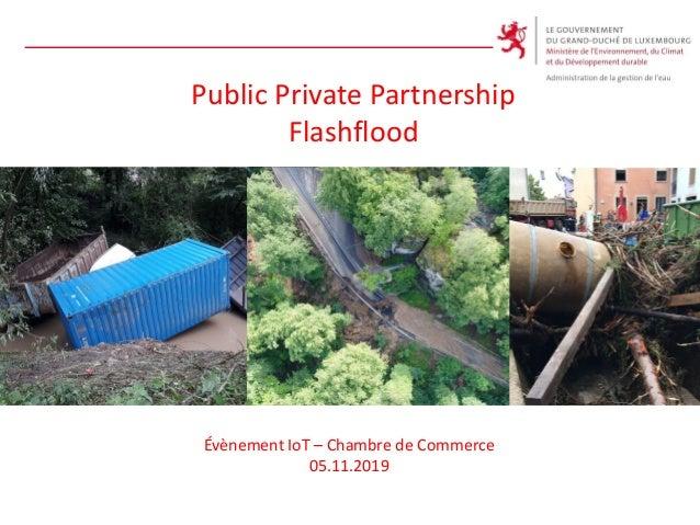Public Private Partnership Flashflood Évènement IoT – Chambre de Commerce 05.11.2019