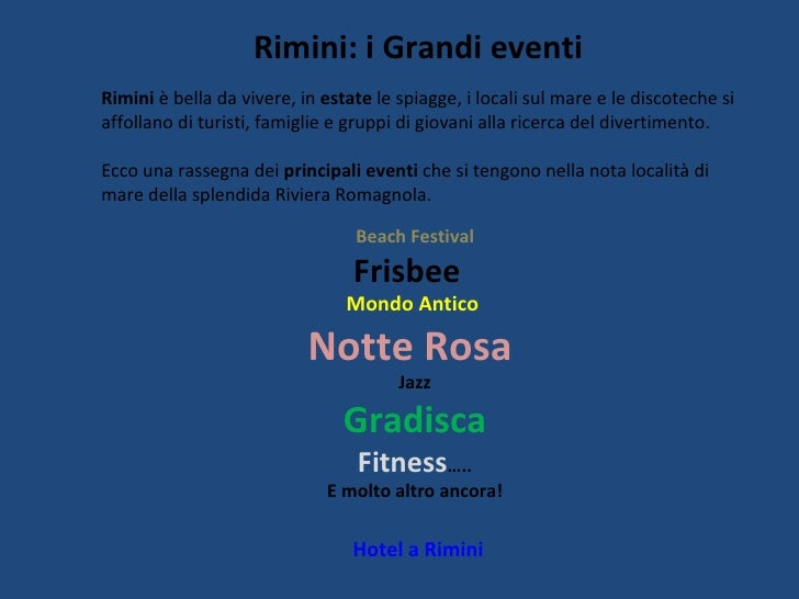 Rimini: i Grandi eventi Hotel a Rimini Rimini  è bella da vivere, in  estate  le spiagge, i locali sul mare e le discotech...