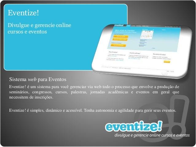Eventize! Divulgue e gerencie online cursos e eventos Sistema web para Eventos Eventize! é um sistema para você gerenciar ...