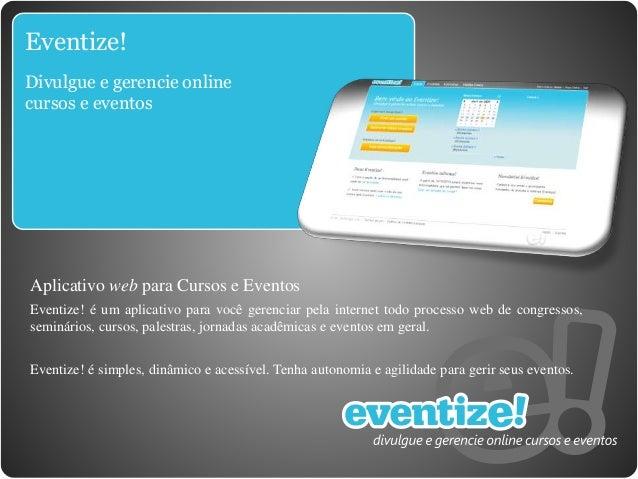 Eventize! Divulgue e gerencie online cursos e eventos Aplicativo web para Cursos e Eventos Eventize! é um aplicativo para ...