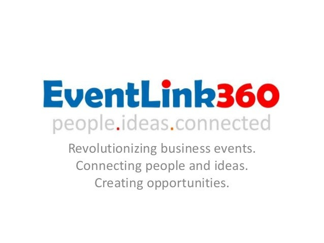 Revolutionizing business events. Connecting people and ideas.    Creating opportunities.