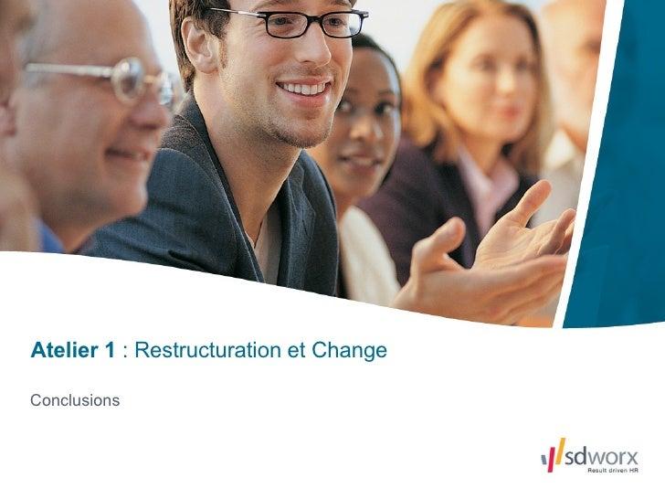 Conclusions Atelier 1  : Restructuration et Change