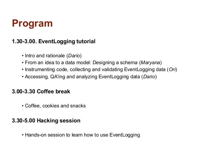 Program1.30-3.00. EventLogging tutorial   • Intro and rationale (Dario)   • From an idea to a data model: Designing a sche...