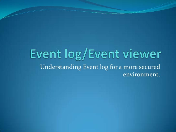 Event log/Event viewer<br />Understanding Event log for a more secured environment.<br />