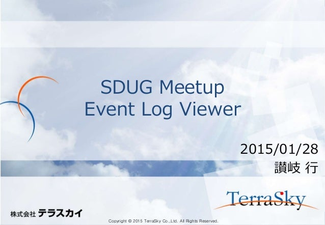 Copyright © 2015 TerraSky Co.,Ltd. All Rights Reserved.Copyright © 2015 TerraSky Co.,Ltd. All Rights Reserved. SDUG Meetup...
