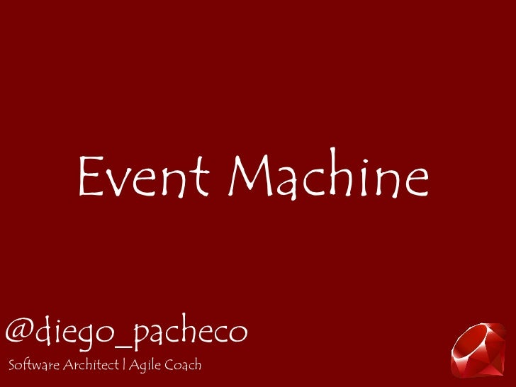 Event Machine@diego_pachecoSoftware Architect | Agile Coach