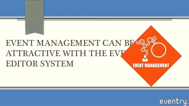 EVENT MANAGEMENT CAN BE ATTRACTIVE WITH THE EVENT EDITOR SYSTEM