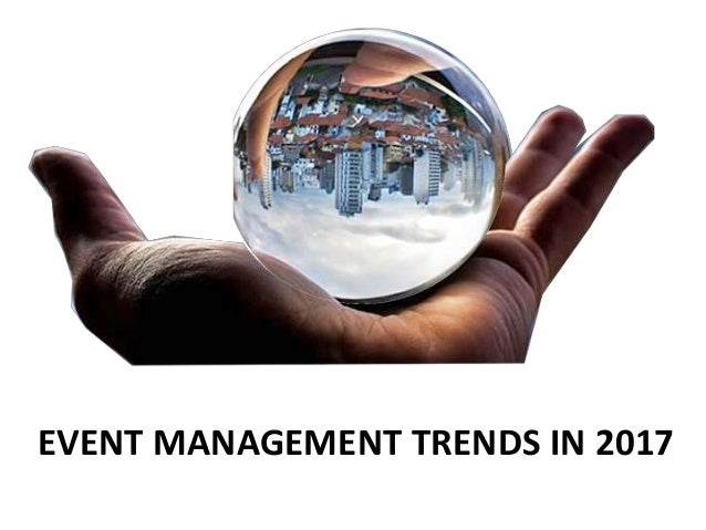EVENT MANAGEMENT TRENDS IN 2017