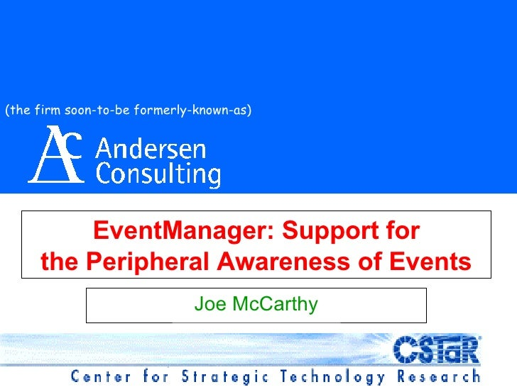 EventManager: Support for the Peripheral Awareness of Events Joe McCarthy (the firm soon-to-be formerly-known-as)