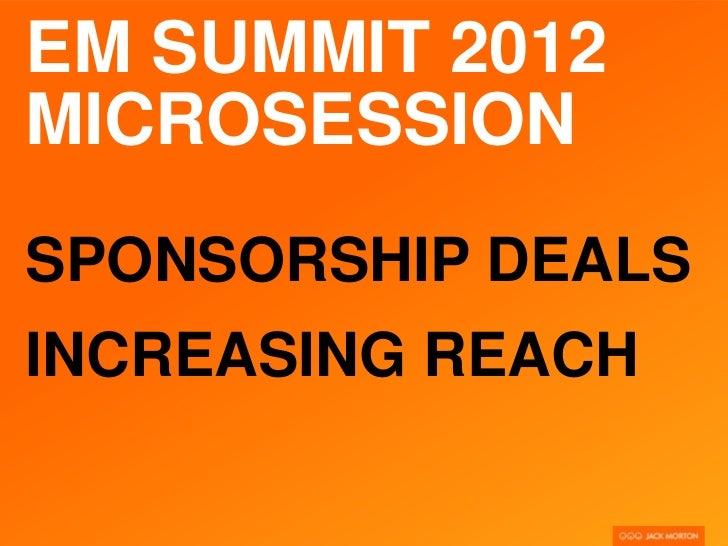 EM SUMMIT 2012MICROSESSIONSPONSORSHIP DEALSINCREASING REACH