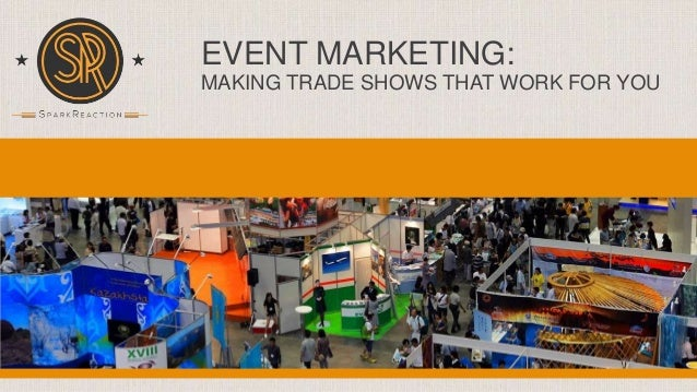 EVENT MARKETING: MAKING TRADE SHOWS THAT WORK FOR YOU