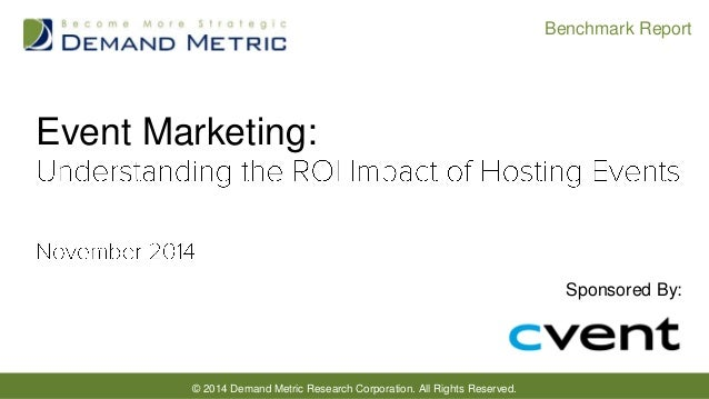 © 2014 Demand Metric Research Corporation. All Rights Reserved.  Benchmark Report  Event Marketing:  Sponsored By: