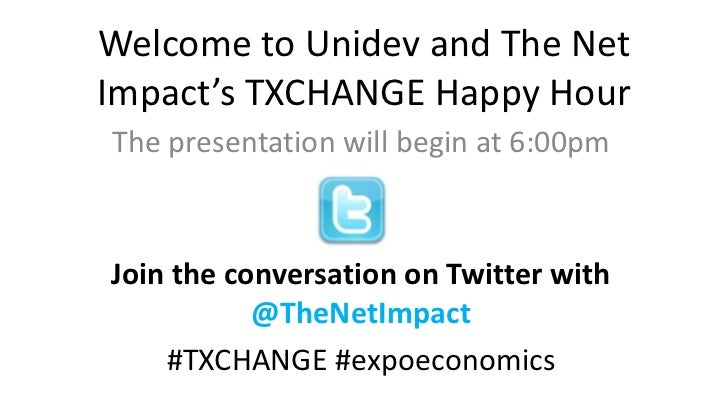 Welcome to Unidev and The NetImpact's TXCHANGE Happy HourThe presentation will begin at 6:00pmJoin the conversation on Twi...