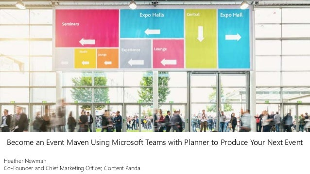 Become an Event Maven Using Microsoft Teams with Planner to Produce Your Next Event Heather Newman Co-Founder and Chief Ma...