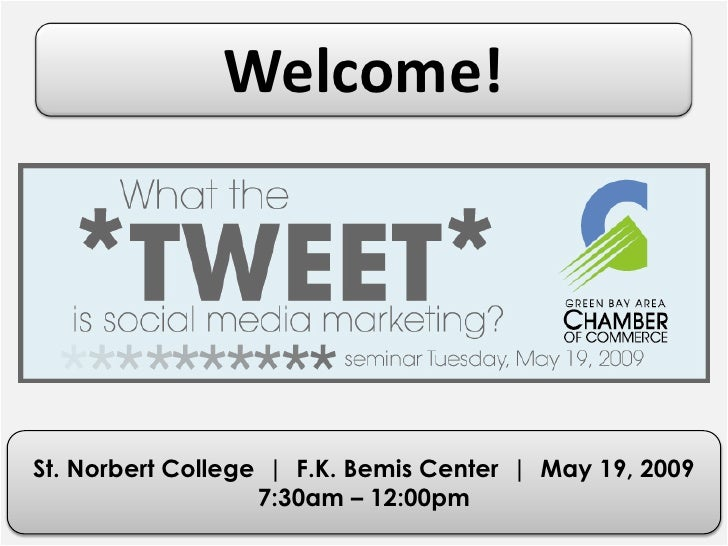 Welcome!     St. Norbert College | F.K. Bemis Center | May 19, 2009                    7:30am – 12:00pm