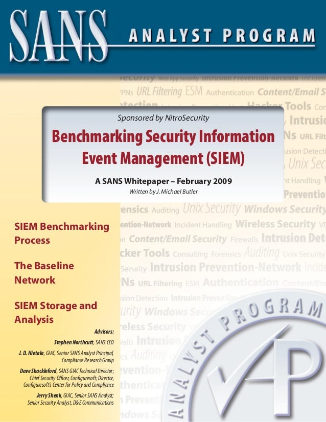 Sponsored by NitroSecurityBenchmarking Security InformationEvent Management (SIEM)A SANS Whitepaper – February 2009Written...