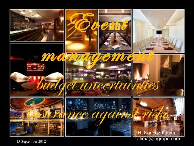 Event             management       budget uncertainties     insurance against risks                       H. Kaneez Fatima...