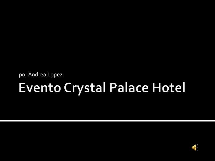 Evento CrystalPalace Hotel<br />por Andrea Lopez<br />