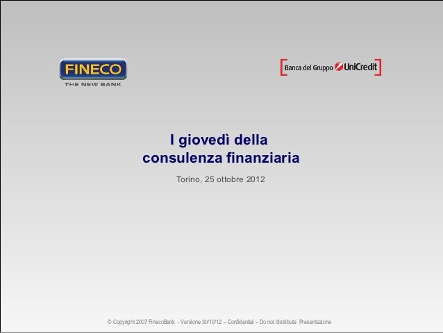 I giovedì della              consulenza finanziaria                             Torino, 25 ottobre 2012© Copyright 2007 Fi...